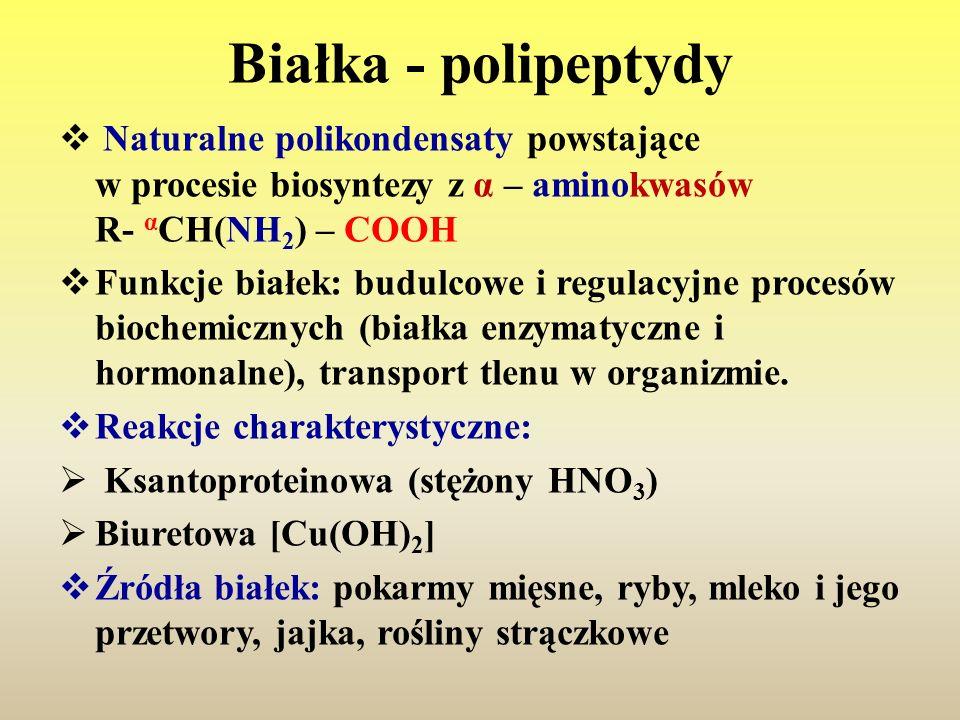 Białka - polipeptydy  Naturalne polikondensaty powstające w procesie biosyntezy z α – aminokwasów R- α CH(NH 2 ) – COOH  Funkcje białek: budulcowe i