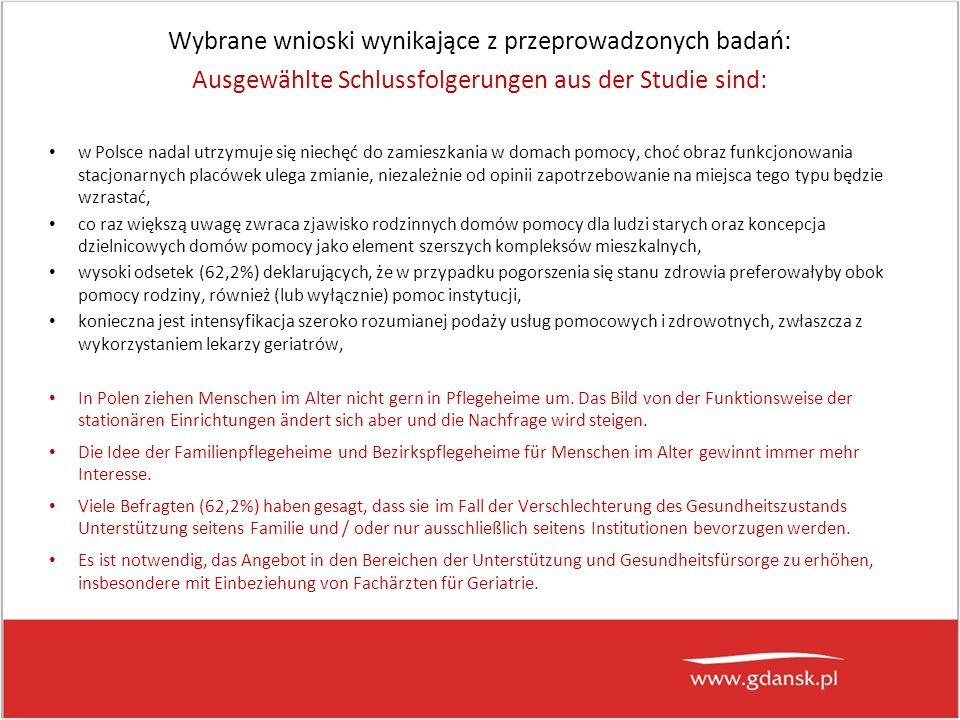 w Polsce nadal utrzymuje się niechęć do zamieszkania w domach pomocy, choć obraz funkcjonowania stacjonarnych placówek ulega zmianie, niezależnie od opinii zapotrzebowanie na miejsca tego typu będzie wzrastać, co raz większą uwagę zwraca zjawisko rodzinnych domów pomocy dla ludzi starych oraz koncepcja dzielnicowych domów pomocy jako element szerszych kompleksów mieszkalnych, wysoki odsetek (62,2%) deklarujących, że w przypadku pogorszenia się stanu zdrowia preferowałyby obok pomocy rodziny, również (lub wyłącznie) pomoc instytucji, konieczna jest intensyfikacja szeroko rozumianej podaży usług pomocowych i zdrowotnych, zwłaszcza z wykorzystaniem lekarzy geriatrów, In Polen ziehen Menschen im Alter nicht gern in Pflegeheime um.