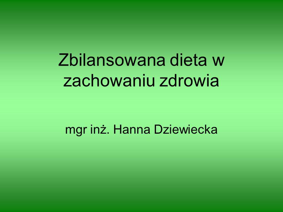 Zbilansowana dieta w zachowaniu zdrowia mgr inż. Hanna Dziewiecka