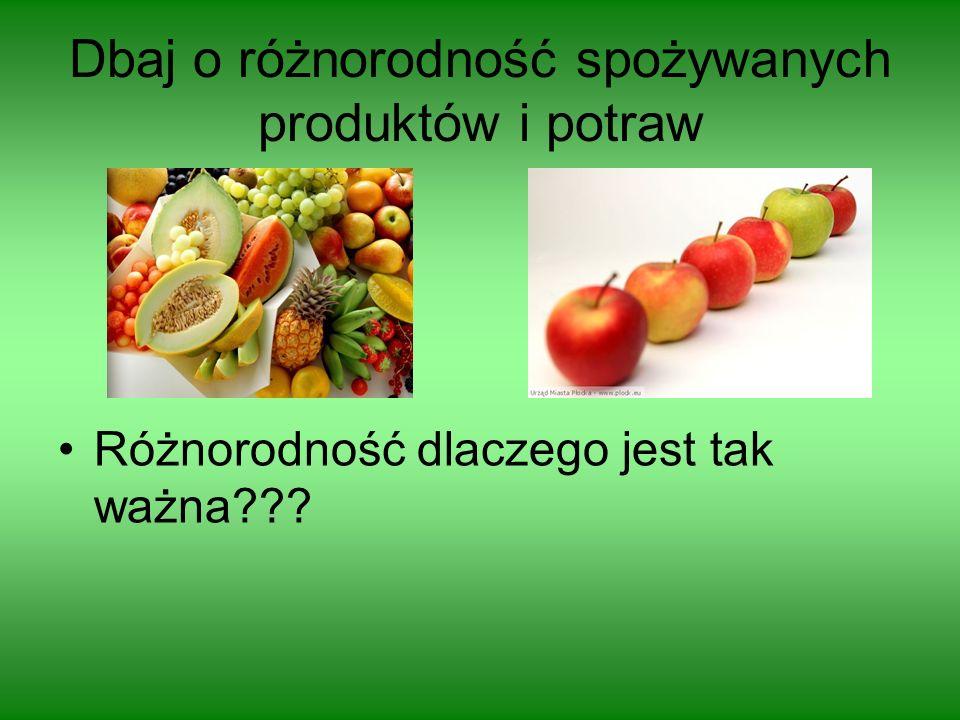 Dbaj o różnorodność spożywanych produktów i potraw Różnorodność dlaczego jest tak ważna