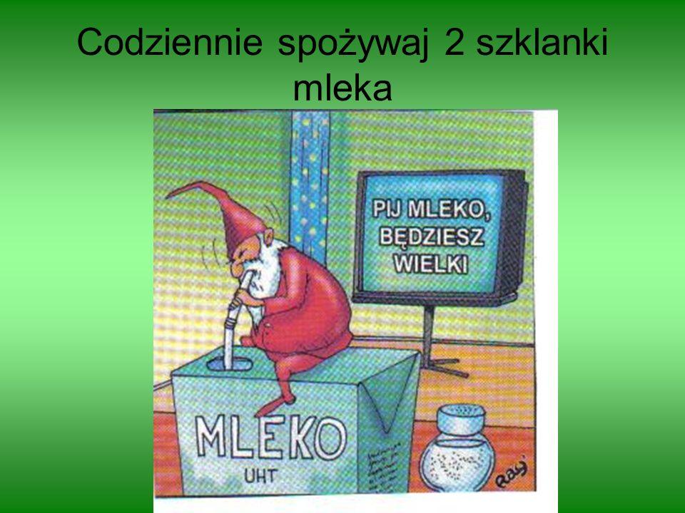 Codziennie spożywaj 2 szklanki mleka