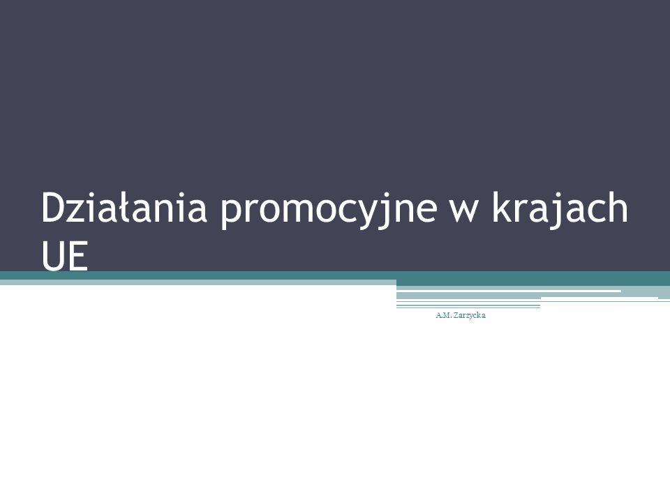 Działania promocyjne w krajach UE A.M. Zarzycka