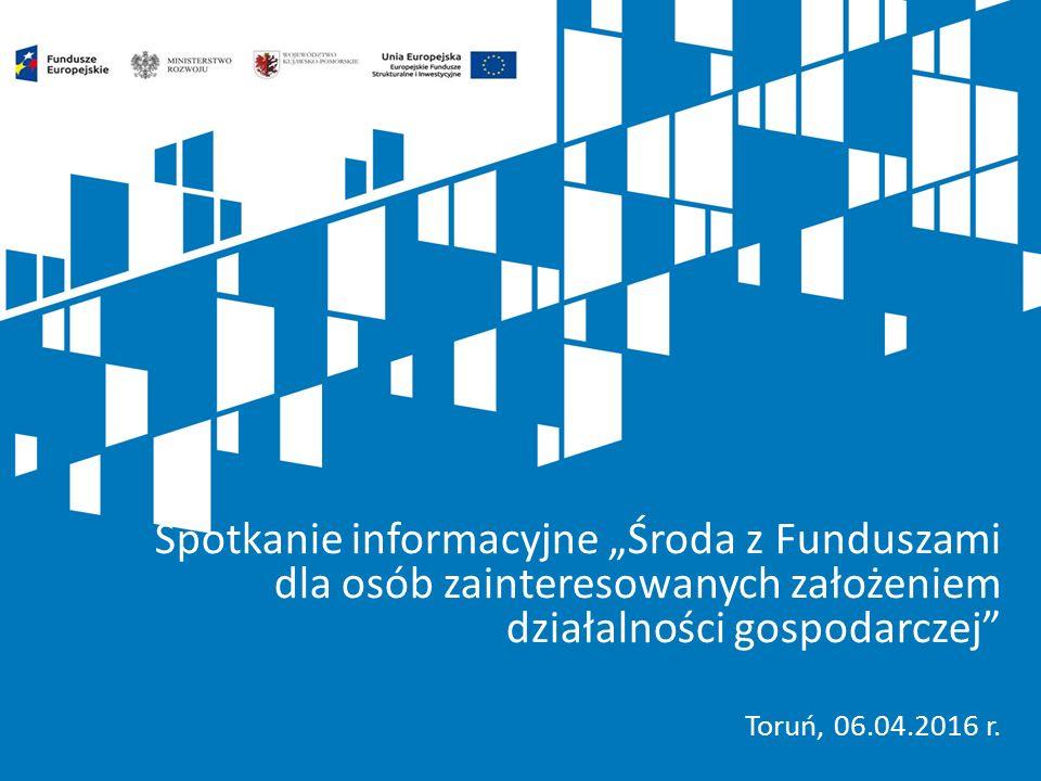 """Spotkanie informacyjne """"Środa z Funduszami dla osób zainteresowanych założeniem działalności gospodarczej"""" Toruń, 06.04.2016 r."""