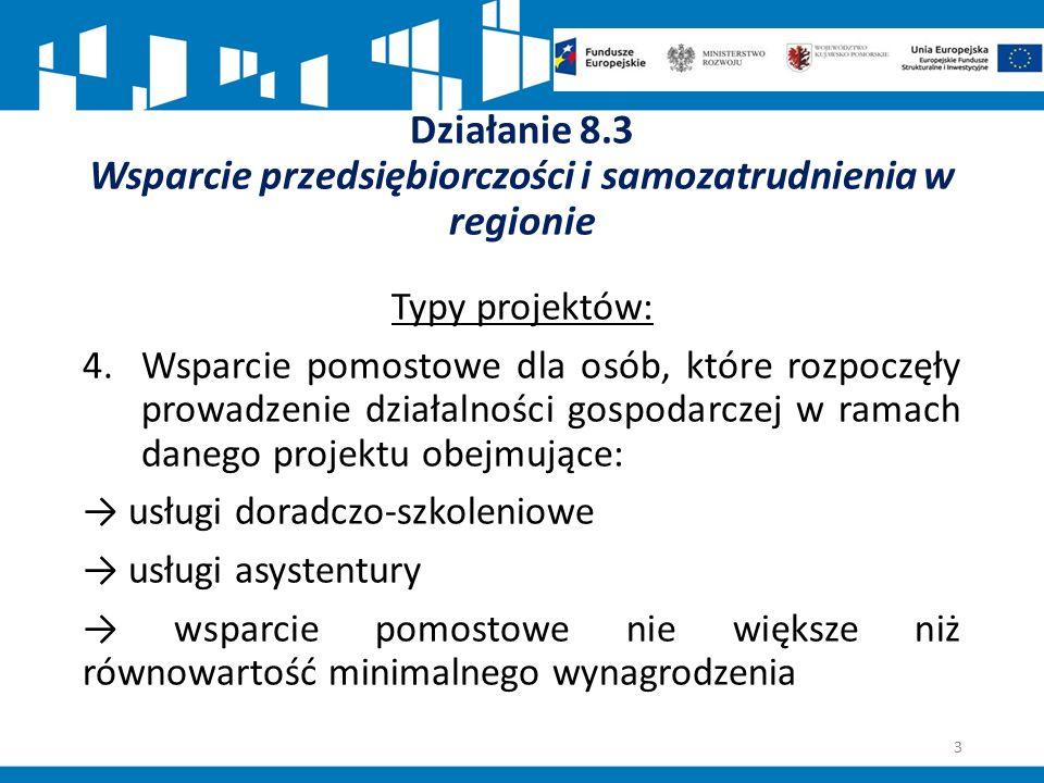 Działanie 8.3 Wsparcie przedsiębiorczości i samozatrudnienia w regionie Typy projektów: 4.Wsparcie pomostowe dla osób, które rozpoczęły prowadzenie dz