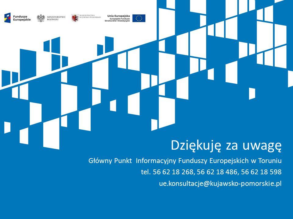 Dziękuję za uwagę Główny Punkt Informacyjny Funduszy Europejskich w Toruniu tel. 56 62 18 268, 56 62 18 486, 56 62 18 598 ue.konsultacje@kujawsko-pomo