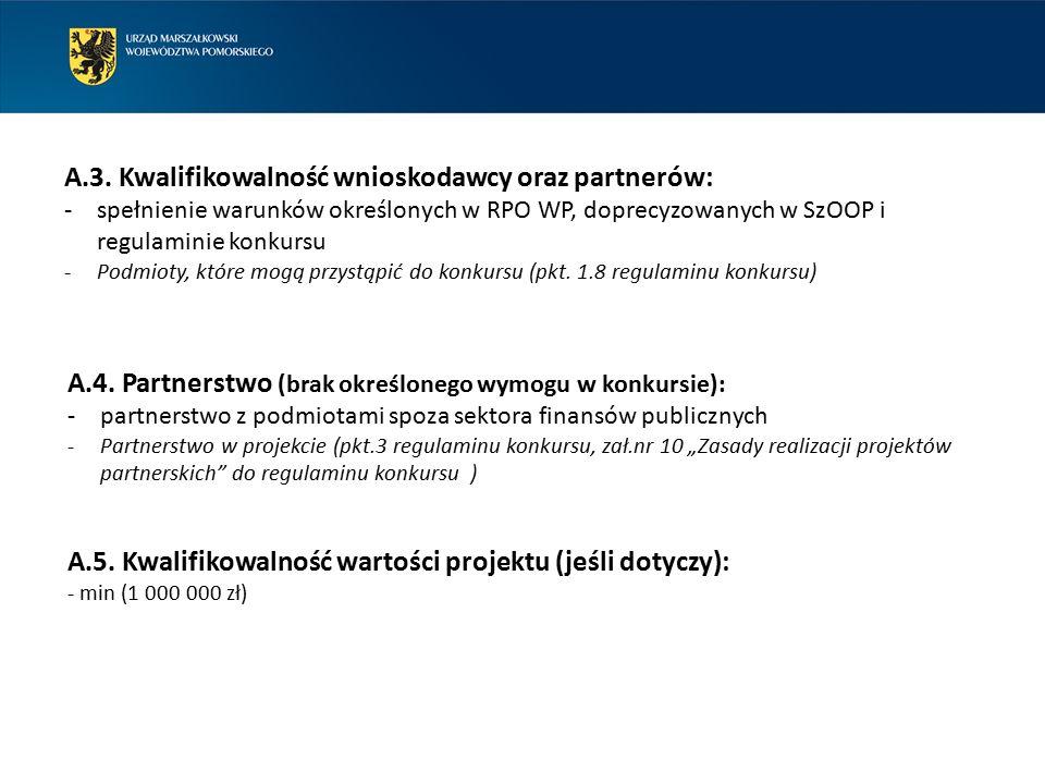 A.3. Kwalifikowalność wnioskodawcy oraz partnerów: -spełnienie warunków określonych w RPO WP, doprecyzowanych w SzOOP i regulaminie konkursu -Podmioty