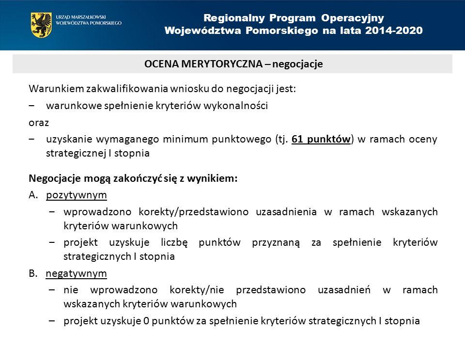 Warunkiem zakwalifikowania wniosku do negocjacji jest: ‒warunkowe spełnienie kryteriów wykonalności oraz ‒uzyskanie wymaganego minimum punktowego (tj.