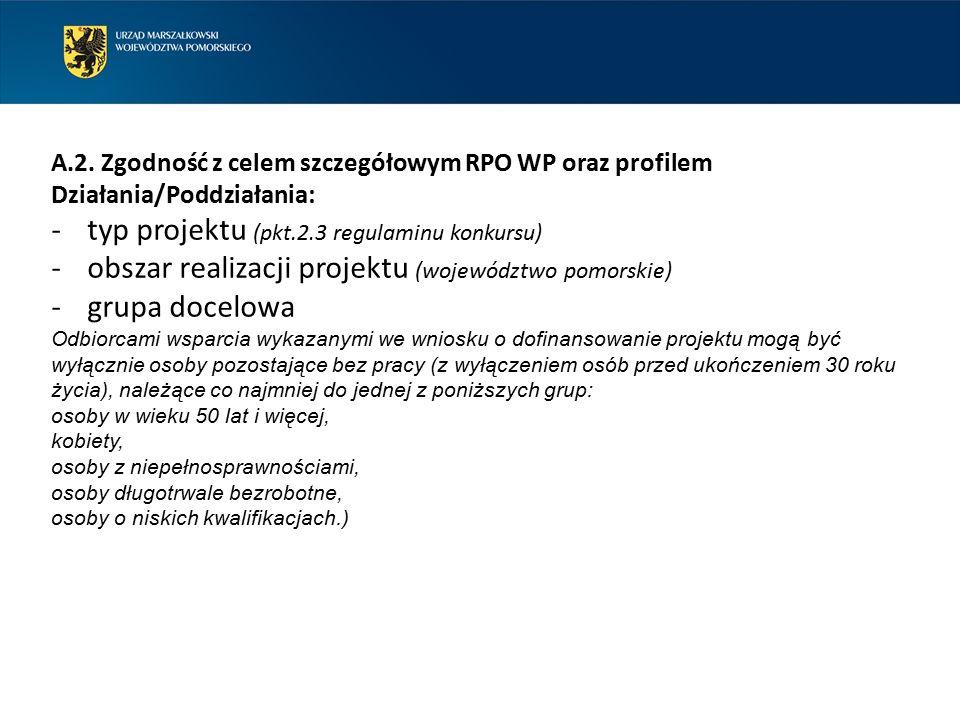 A.2. Zgodność z celem szczegółowym RPO WP oraz profilem Działania/Poddziałania: -typ projektu (pkt.2.3 regulaminu konkursu) -obszar realizacji projekt
