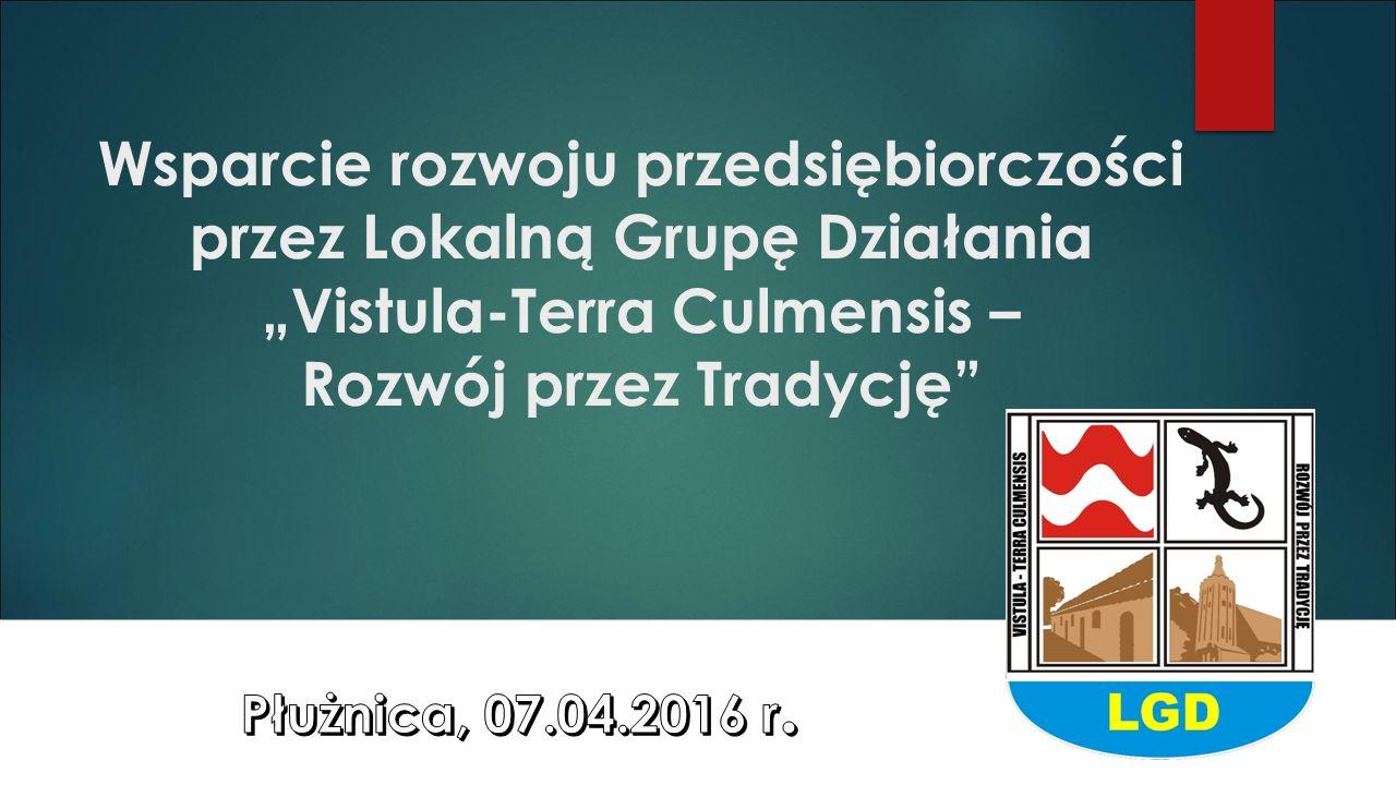 """Wsparcie rozwoju przedsiębiorczości przez Lokalną Grupę Działania """"Vistula-Terra Culmensis – Rozwój przez Tradycję"""