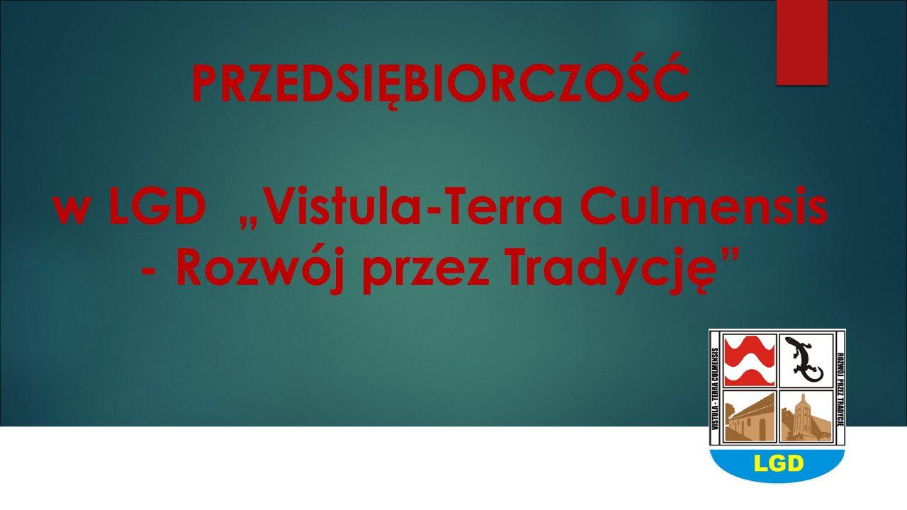 """PRZEDSIĘBIORCZOŚĆ w LGD """"Vistula-Terra Culmensis - Rozwój przez Tradycję"""