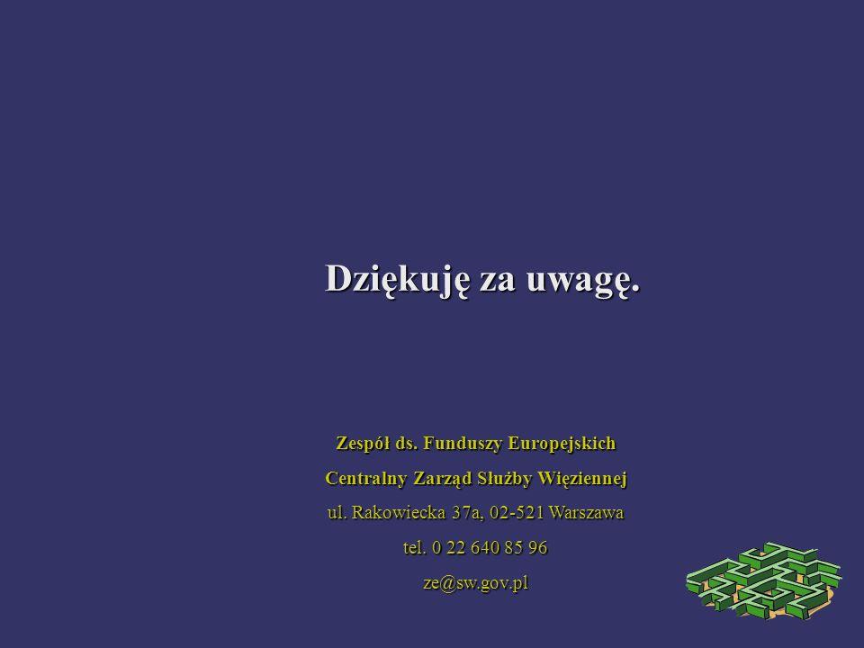 Dziękuję za uwagę. Zespół ds. Funduszy Europejskich Centralny Zarząd Służby Więziennej ul. Rakowiecka 37a, 02-521 Warszawa tel. 0 22 640 85 96 ze@sw.g