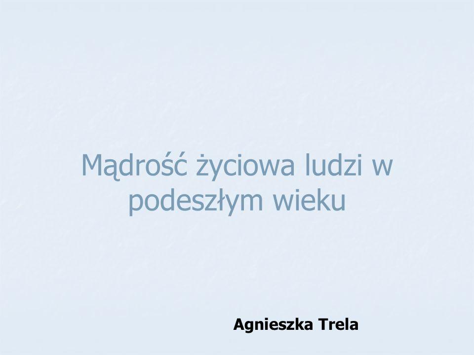 Mądrość życiowa ludzi w podeszłym wieku Agnieszka Trela