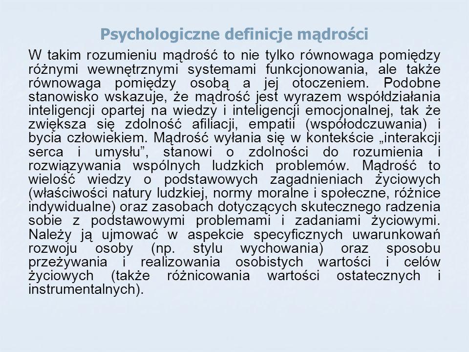Psychologiczne definicje mądrości W takim rozumieniu mądrość to nie tylko równowaga pomiędzy różnymi wewnętrznymi systemami funkcjonowania, ale także