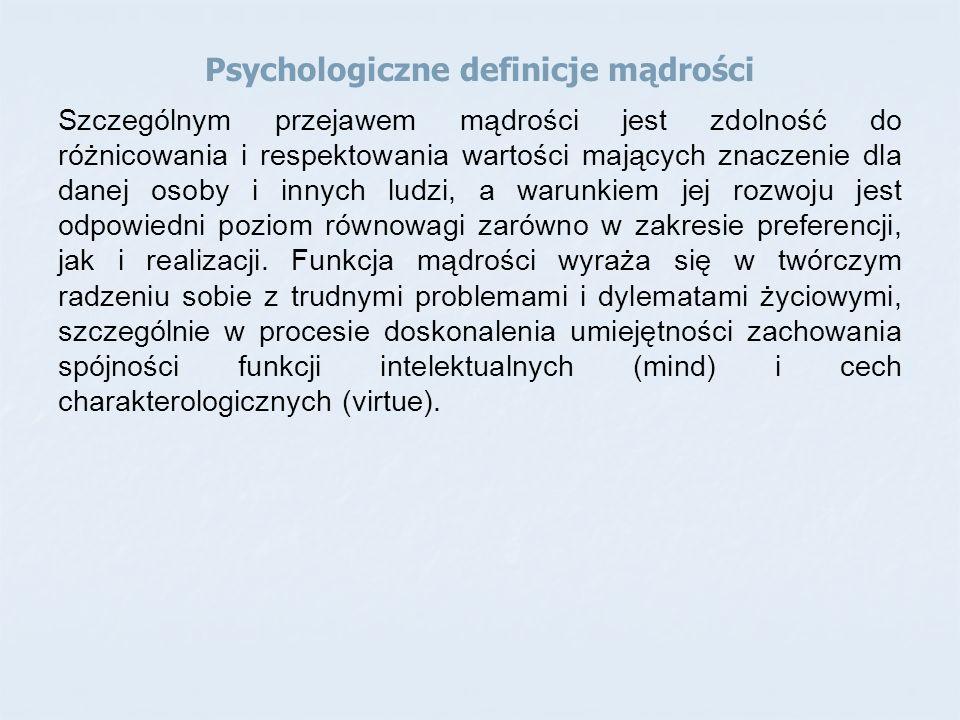 Psychologiczne definicje mądrości Szczególnym przejawem mądrości jest zdolność do różnicowania i respektowania wartości mających znaczenie dla danej o