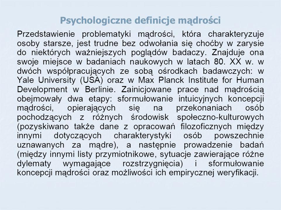 Psychologiczne definicje mądrości Przedstawienie problematyki mądrości, która charakteryzuje osoby starsze, jest trudne bez odwołania się choćby w zar