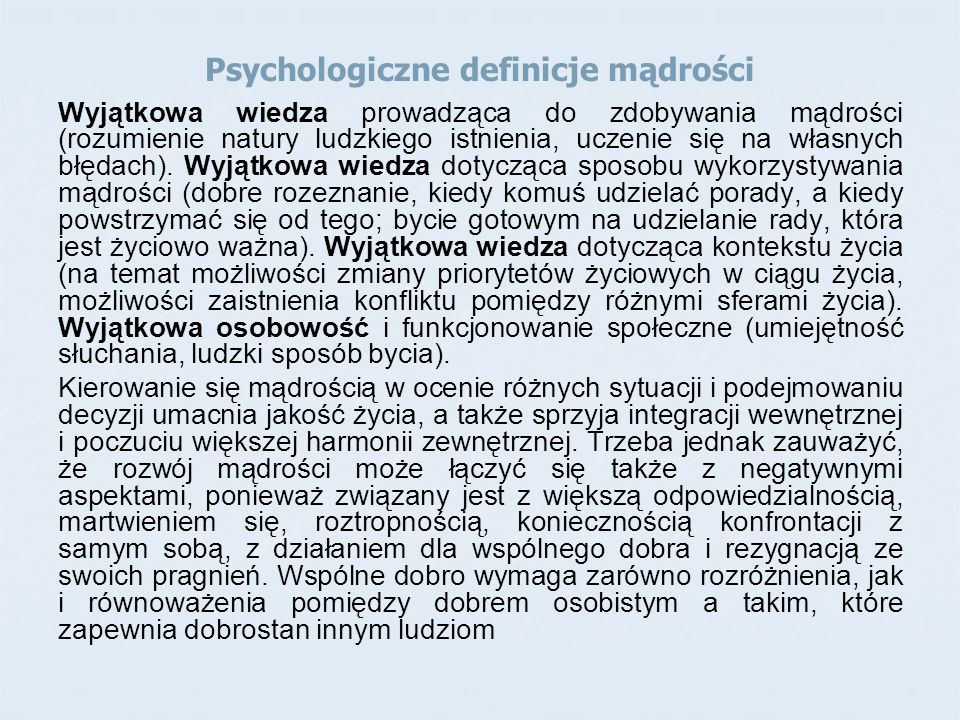 Psychologiczne definicje mądrości Wyjątkowa wiedza prowadząca do zdobywania mądrości (rozumienie natury ludzkiego istnienia, uczenie się na własnych b