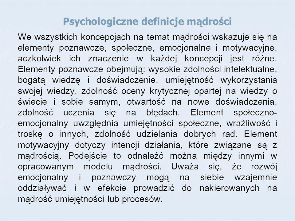 Psychologiczne definicje mądrości We wszystkich koncepcjach na temat mądrości wskazuje się na elementy poznawcze, społeczne, emocjonalne i motywacyjne