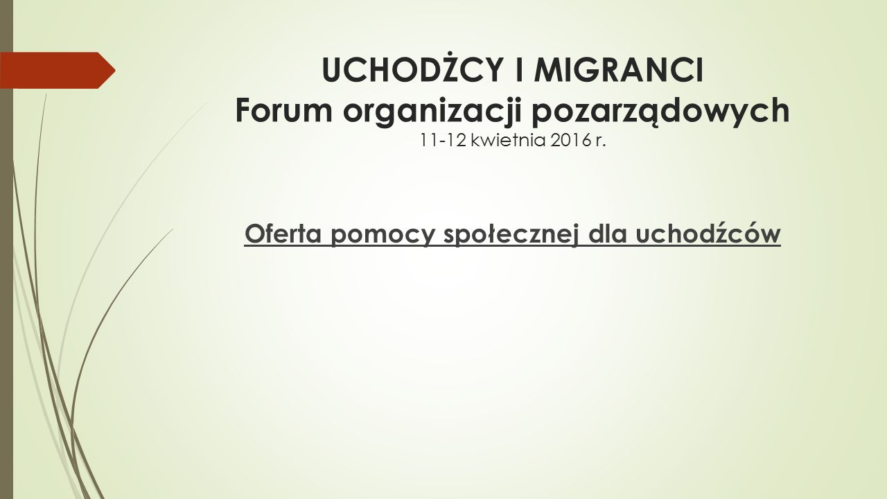 UCHODŻCY I MIGRANCI Forum organizacji pozarządowych 11-12 kwietnia 2016 r.