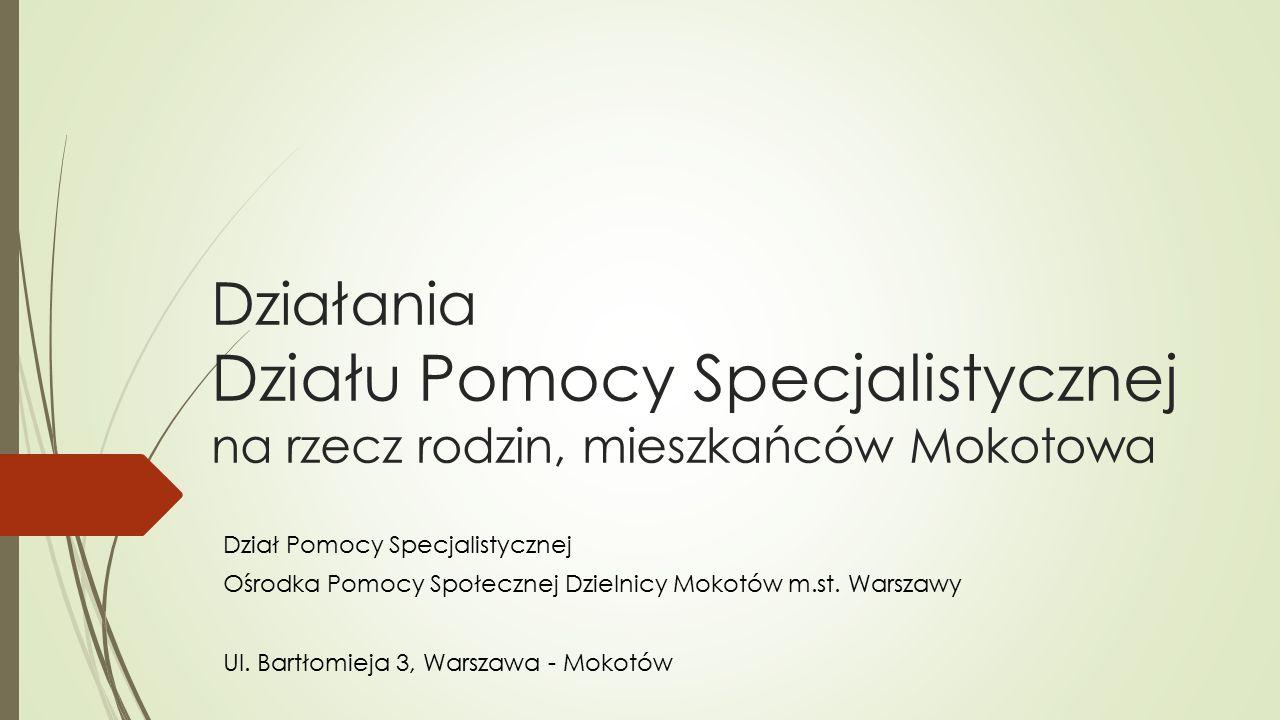 Dział Pomocy Specjalistycznej Ośrodek Pomocy Społecznej Dzielnicy Mokotów m.st.