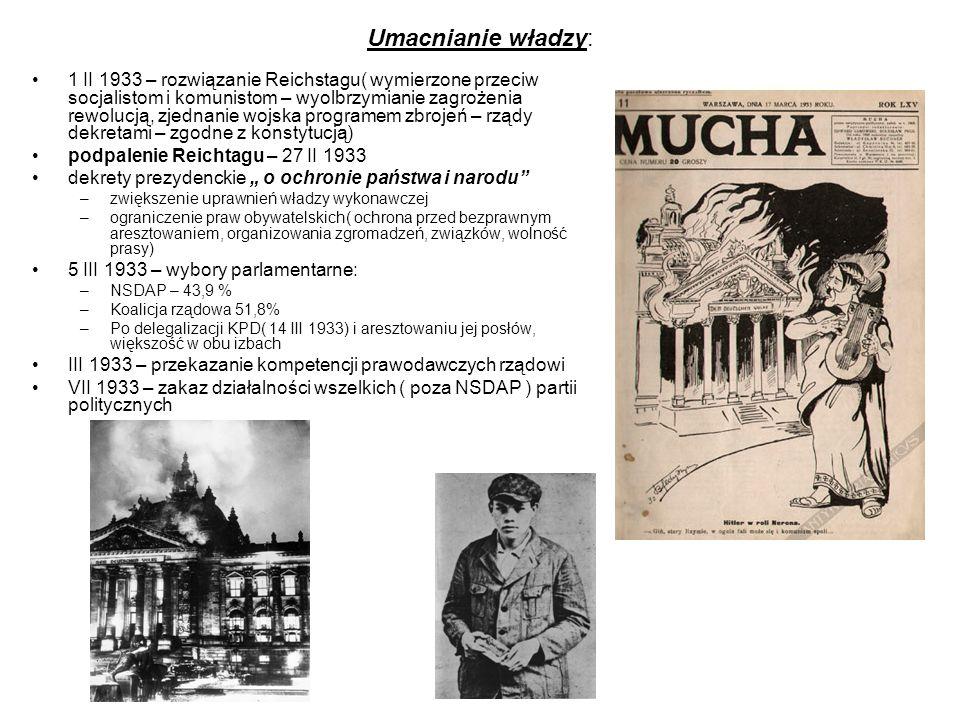 Umacnianie władzy: 1 II 1933 – rozwiązanie Reichstagu( wymierzone przeciw socjalistom i komunistom – wyolbrzymianie zagrożenia rewolucją, zjednanie wo
