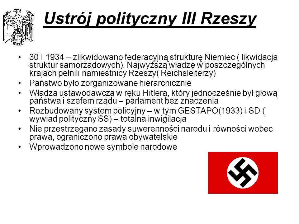 Ustrój polityczny III Rzeszy 30 I 1934 – zlikwidowano federacyjną strukturę Niemiec ( likwidacja struktur samorządowych). Najwyższą władzę w poszczegó