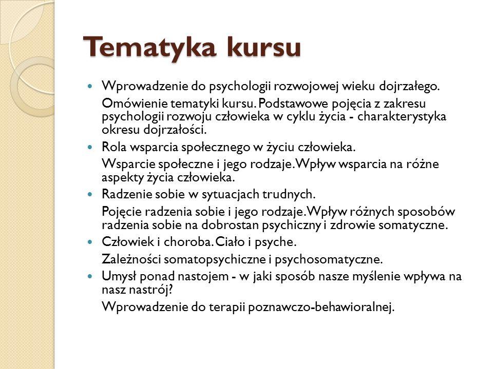 Tematyka kursu Wprowadzenie do psychologii rozwojowej wieku dojrzałego. Omówienie tematyki kursu. Podstawowe pojęcia z zakresu psychologii rozwoju czł