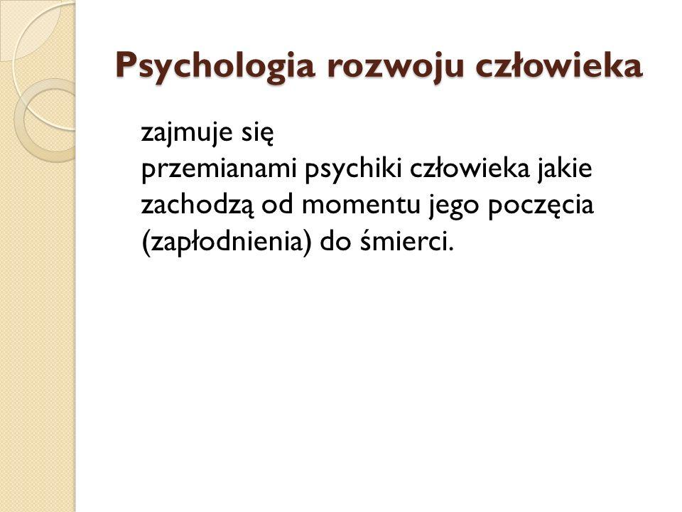 Psychologia rozwoju człowieka zajmuje się przemianami psychiki człowieka jakie zachodzą od momentu jego poczęcia (zapłodnienia) do śmierci.