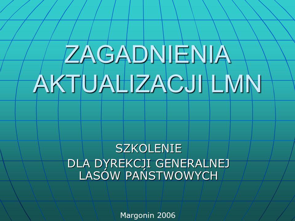 ZAGADNIENIA AKTUALIZACJI LMN SZKOLENIE DLA DYREKCJI GENERALNEJ LASÓW PAŃSTWOWYCH Margonin 2006