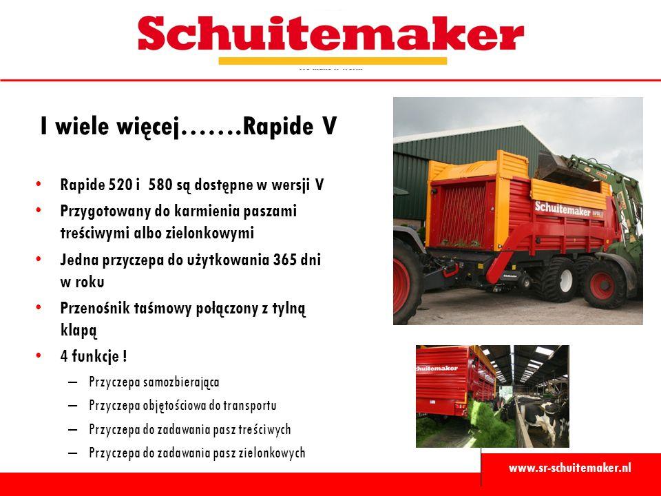 www.sr-schuitemaker.nl I wiele więcej…….Rapide V Rapide 520 i 580 są dostępne w wersji V Przygotowany do karmienia paszami treściwymi albo zielonkowymi Jedna przyczepa do użytkowania 365 dni w roku Przenośnik taśmowy połączony z tylną klapą 4 funkcje .