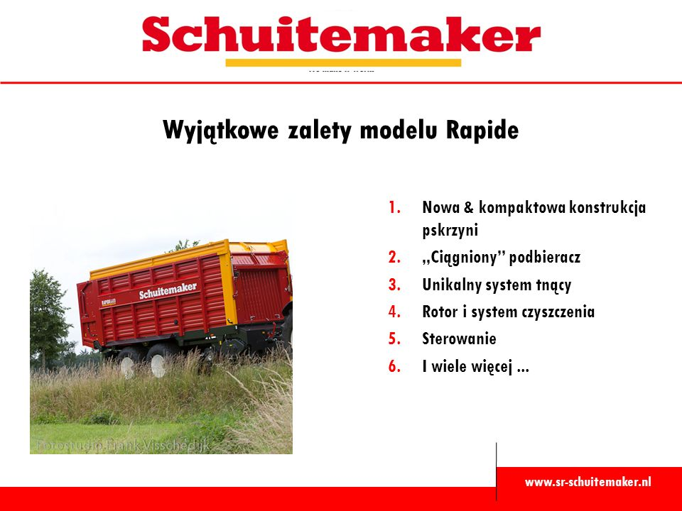 """www.sr-schuitemaker.nl Wyjątkowe zalety modelu Rapide 1.Nowa & kompaktowa konstrukcja pskrzyni 2.""""Ciągniony podbieracz 3.Unikalny system tnący 4.Rotor i system czyszczenia 5.Sterowanie 6.I wiele więcej..."""