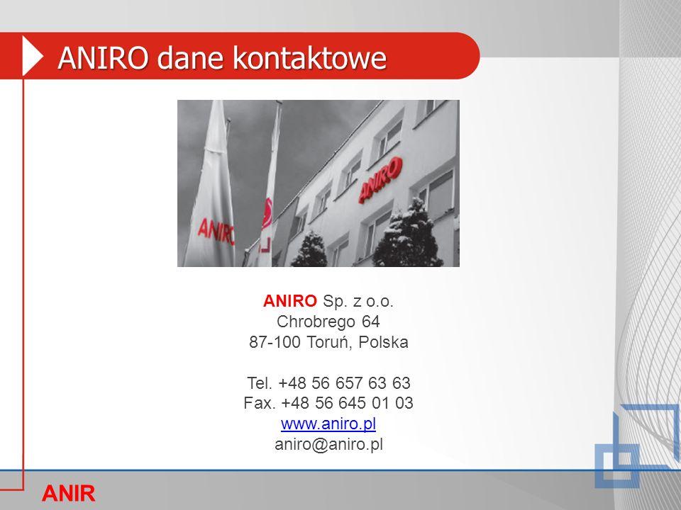 ANIRO Sp. z o.o. Chrobrego 64 87-100 Toruń, Polska Tel. +48 56 657 63 63 Fax. +48 56 645 01 03 www.aniro.pl aniro@aniro.pl ANIRO dane kontaktowe ANIR