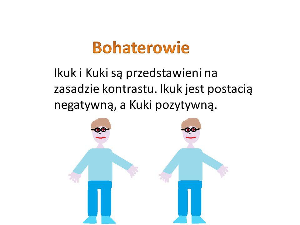Ikuk i Kuki są przedstawieni na zasadzie kontrastu. Ikuk jest postacią negatywną, a Kuki pozytywną.