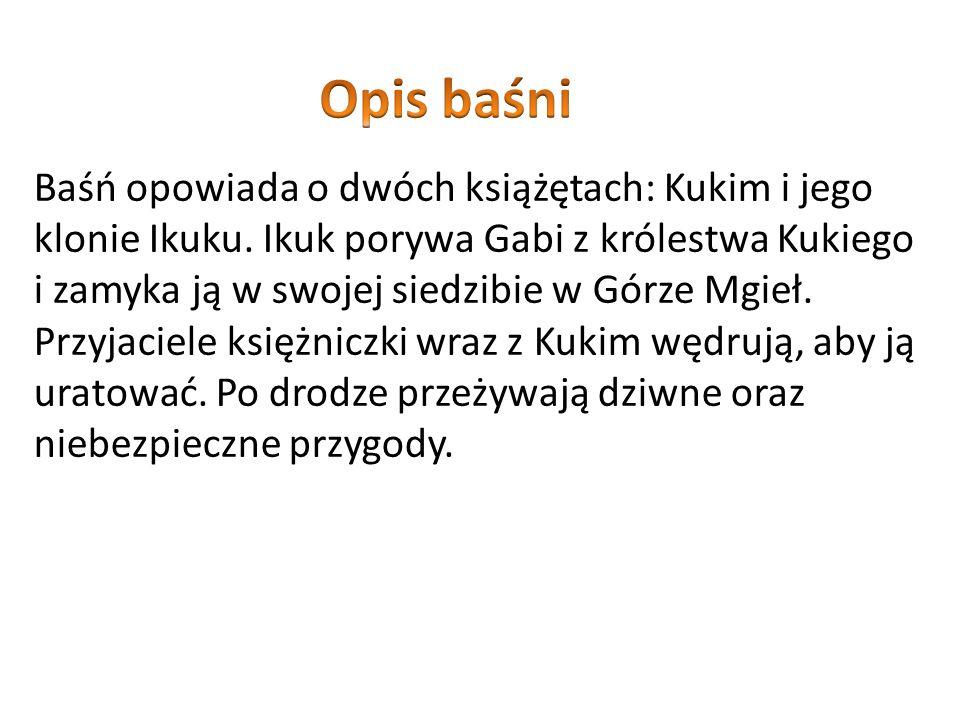 Baśń opowiada o dwóch książętach: Kukim i jego klonie Ikuku. Ikuk porywa Gabi z królestwa Kukiego i zamyka ją w swojej siedzibie w Górze Mgieł. Przyja