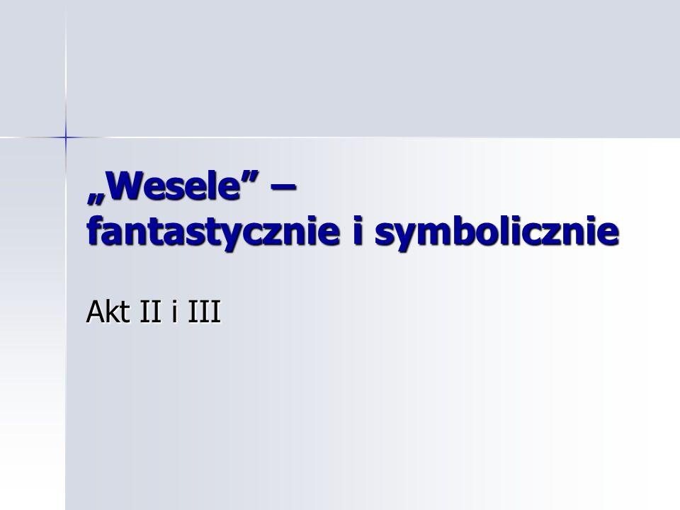 """""""Wesele"""" – fantastycznie i symbolicznie Akt II i III"""