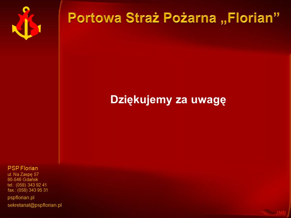 Dziękujemy za uwagę PSP Florian ul. Na Zaspę 57 80-546 Gdańsk tel.: (058) 343 92 41 fax.: (058) 343 95 31 pspflorian.pl sekretariat@pspflorian.pl