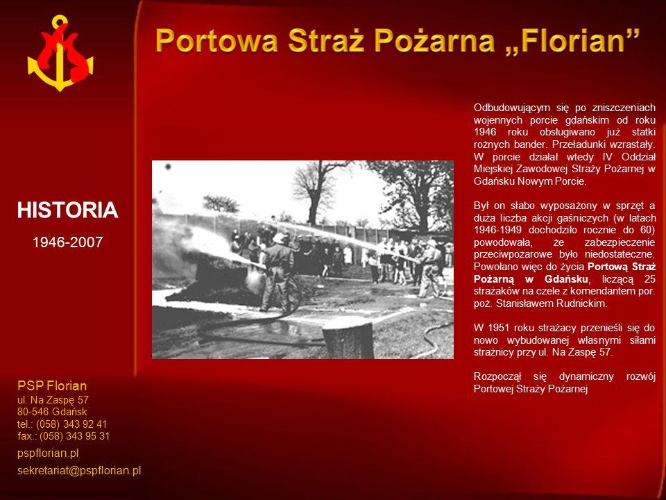 HISTORIA 1946-2007 Odbudowującym się po zniszczeniach wojennych porcie gdańskim od roku 1946 roku obsługiwano już statki rożnych bander. Przeładunki w