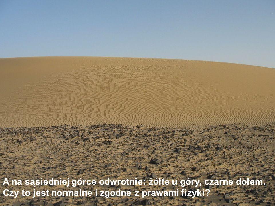 To jest zbocze. Od tysięcy lat czarne kamyki u góry, żółty piasek dołem.