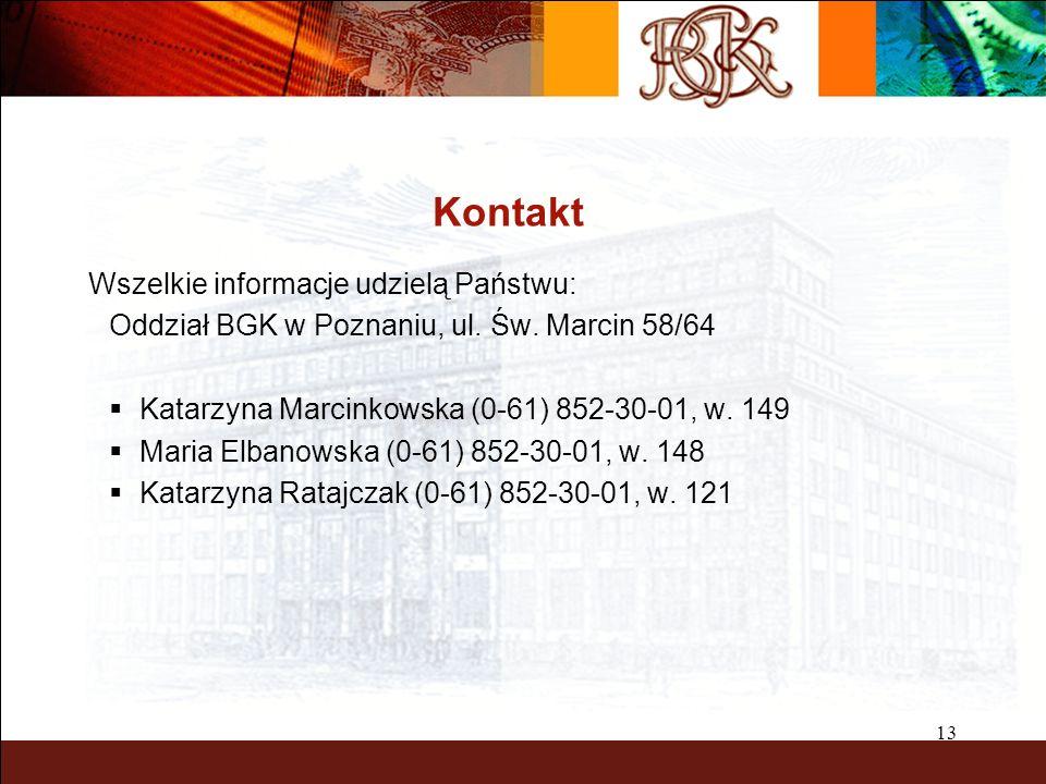 13 Kontakt Wszelkie informacje udzielą Państwu: Oddział BGK w Poznaniu, ul.