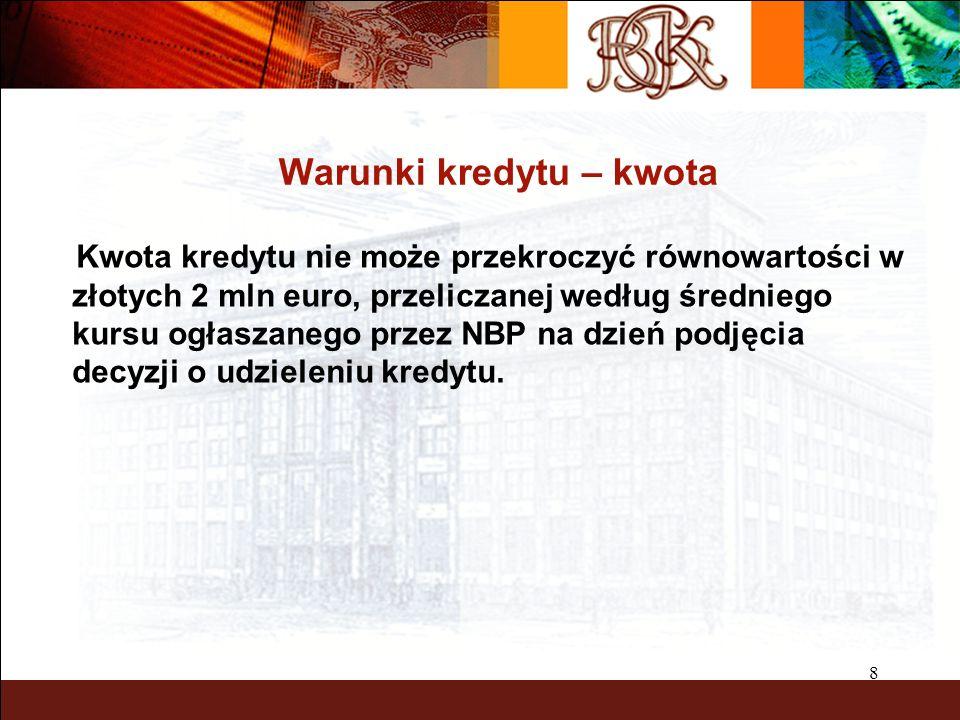 8 Kwota kredytu nie może przekroczyć równowartości w złotych 2 mln euro, przeliczanej według średniego kursu ogłaszanego przez NBP na dzień podjęcia decyzji o udzieleniu kredytu.