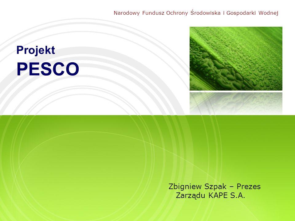 Projekt PESCO Narodowy Fundusz Ochrony Środowiska i Gospodarki Wodnej Zbigniew Szpak – Prezes Zarządu KAPE S.A.