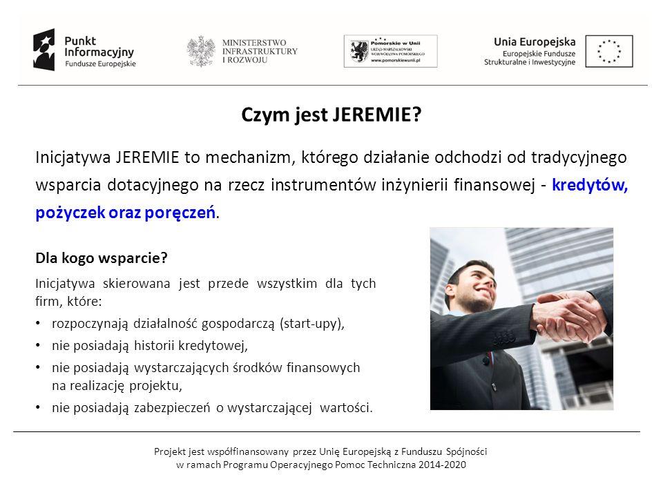 Projekt jest współfinansowany przez Unię Europejską z Funduszu Spójności w ramach Programu Operacyjnego Pomoc Techniczna 2014-2020 Czym jest JEREMIE?