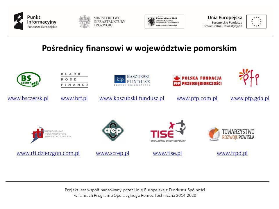 Projekt jest współfinansowany przez Unię Europejską z Funduszu Spójności w ramach Programu Operacyjnego Pomoc Techniczna 2014-2020 Pośrednicy finansowi w województwie pomorskim www.bsczersk.plwww.brf.plwww.kaszubski-fundusz.plwww.pfp.com.plwww.pfp.gda.pl www.rti.dzierzgon.com.plwww.screp.plwww.tise.plwww.trpd.pl