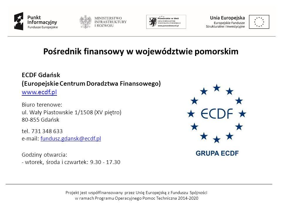 Projekt jest współfinansowany przez Unię Europejską z Funduszu Spójności w ramach Programu Operacyjnego Pomoc Techniczna 2014-2020 Pośrednik finansowy w województwie pomorskim ECDF Gdańsk (Europejskie Centrum Doradztwa Finansowego) www.ecdf.pl Biuro terenowe: ul.