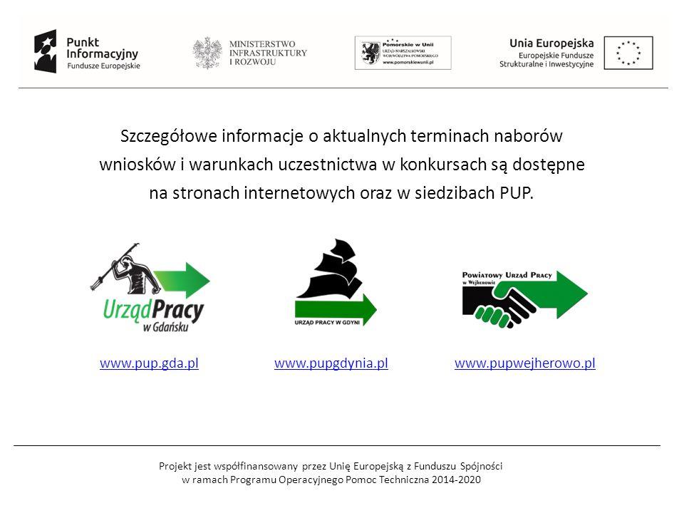 Projekt jest współfinansowany przez Unię Europejską z Funduszu Spójności w ramach Programu Operacyjnego Pomoc Techniczna 2014-2020 Szczegółowe informacje o aktualnych terminach naborów wniosków i warunkach uczestnictwa w konkursach są dostępne na stronach internetowych oraz w siedzibach PUP.