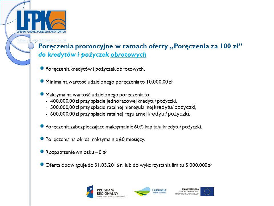 """Poręczenia promocyjne w ramach oferty """"Poręczenia za 100 zł do kredytów i pożyczek obrotowych Poręczenia kredytów i pożyczek obrotowych."""