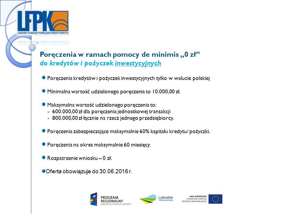 """Poręczenia w ramach pomocy de minimis """"0 zł do kredytów i pożyczek inwestycyjnych Poręczenia kredytów i pożyczek inwestycyjnych tylko w walucie polskiej Minimalna wartość udzielonego poręczenia to 10.000,00 zł."""