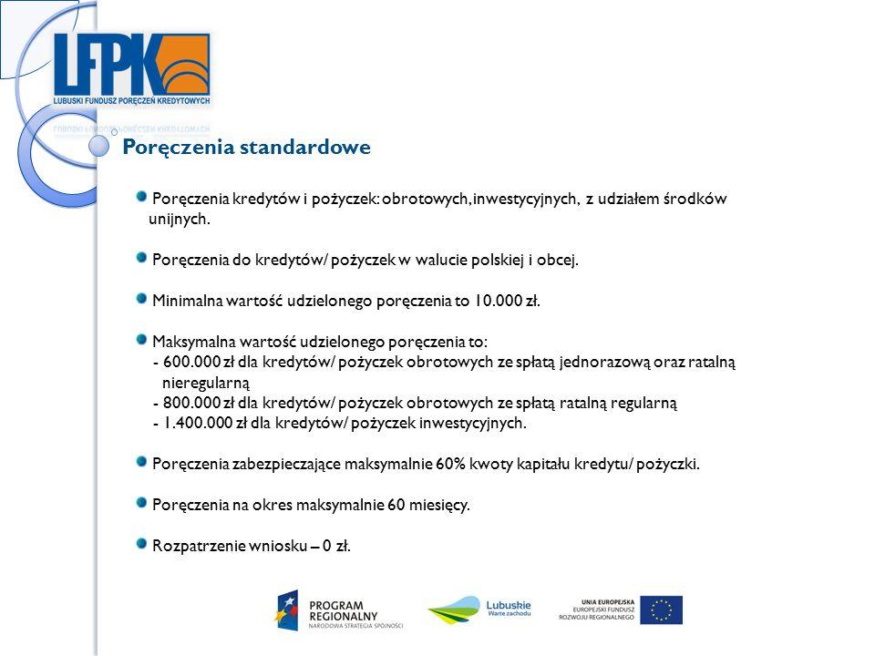 Poręczenia standardowe Poręczenia kredytów i pożyczek: obrotowych, inwestycyjnych, z udziałem środków unijnych.