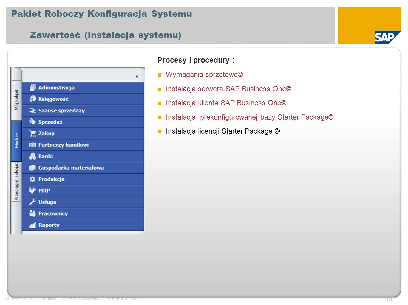  SAP AG 2011, Introduction to SAP Business One 8.8, GTM Rollout Services Page 32 Dziękuję !