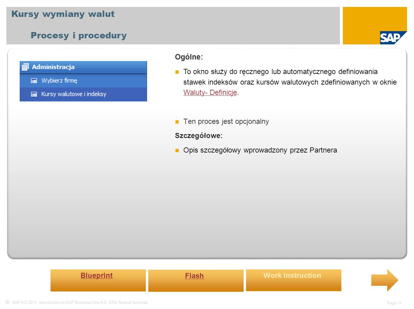  SAP AG 2011, Introduction to SAP Business One 8.8, GTM Rollout Services Page 11 Kursy wymiany walut Procesy i procedury Ogólne: To okno służy do ręc