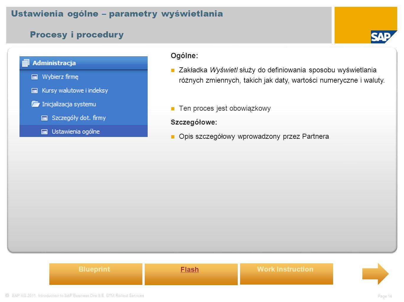 SAP AG 2011, Introduction to SAP Business One 8.8, GTM Rollout Services Page 14 Ustawienia ogólne – parametry wyświetlania Procesy i procedury Ogólne: Zakładka Wyświetl służy do definiowania sposobu wyświetlania różnych zmiennych, takich jak daty, wartości numeryczne i waluty.